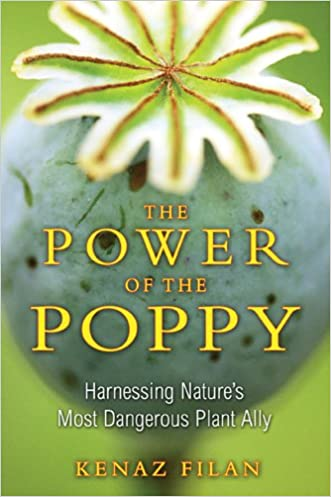 The Power of the Poppy: Harnessing Nature's Most Dangerous Plant Ally written by Kenaz Filan