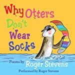 Why Otters Don't Wear Socks and other Poems | Roger Stevens