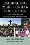 img - for Embracing Risk in Urban Education: Curiosity, Creativity, and Courage in the Era of No Excuses and Relay Race Reform by Alice E. Ginsberg (2012-01-26) book / textbook / text book