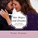 Her Hopes and Dreams: Ardent Springs, Book 4 Audiobook by Terri Osburn Narrated by Karen Peakes