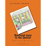 Raymond goes to the Dentist: Inspiring Kids to be Better