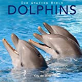 img - for Dolphins: Amazing Pictures & Fun Facts on Animals in Nature (Our Amazing World Series) book / textbook / text book