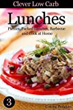 Clever Low Carb Lunches - Picnics, Packed Lunches, Barbecue and Cook at Home (Clever Low Carb Cooking Book 3)