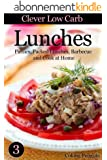 Clever Low Carb Lunches - Picnics, Packed Lunches, Barbecue and Cook at Home (Clever Low Carb Cooking Book 3) (English Edition)