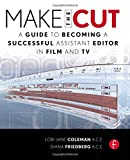 img - for Make the Cut: A Guide to Becoming a Successful Assistant Editor in Film and TV book / textbook / text book