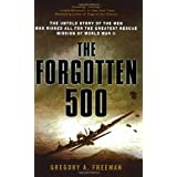 The Forgotten 500: The Untold Story of the Men Who Risked All for the Greatest Rescue Mission of World War II ~ Gregory A. Freeman