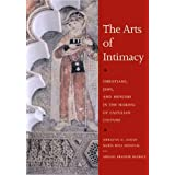 The Arts of Intimacy: Christians, Jews, and Muslims in the Making of Castilian Cultureby Jerrilynn D. Dodds