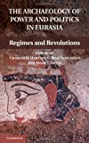 img - for The Archaeology of Power and Politics in Eurasia: Regimes and Revolutions book / textbook / text book