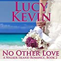 No Other Love: A Walker Island Romance, Book 2 (       UNABRIDGED) by Lucy Kevin Narrated by Eva Kaminsky