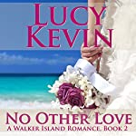 No Other Love: A Walker Island Romance, Book 2 | Lucy Kevin