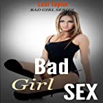 Bad Girl Sex: For Those Nights You Want to Be Naughty: Bad Girl Series | Lexi Taylor