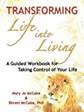 img - for Transforming Life into Living: A Guided Workbook for Taking Control of Your Life book / textbook / text book