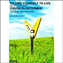 Killing Yourself to Live: 85% of a True Story (       UNABRIDGED) by Chuck Klosterman Narrated by Patrick Lawlor