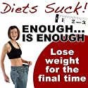 Enough Is Enough: Lose Weight for the Final Time  by Craig Beck Narrated by Craig Beck
