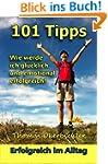 101 Tipps Wie werde ich gl�cklich und...