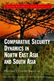 img - for Comparative Security Dynamics in North East Asia and South Asia (English, Spanish, French, Italian, German, Japanese, Chinese, Hindi and Korean Edition) book / textbook / text book