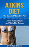 Atkins Diet: The Essential Atkins Diet Plan: Atkins Diet Cookbook And Atkins Diet Recipes To Lose Weight Quickly, Lower Blood Pressure, Eliminate Toxins ... Diet Plans, Healthy Foods, Low Carb Diet)