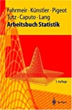 Arbeitsbuch Statistik - Ludwig Fahrmeir, Rita Künstler, Iris Pigeot, Gerhard Tutz, Angelika Caputo, Stefan Lang