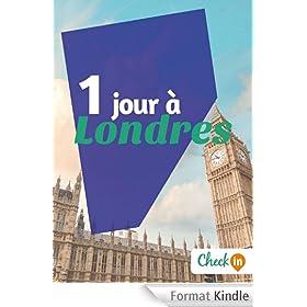1 jour � Londres: Des cartes, des bons plans et les itin�raires indispensables