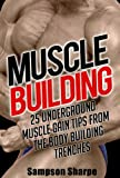 Muscle Building: 25 Underground Muscle Gain Tips from the Bodybuilding Trenches (Do You Even Lift Bro? Underground Body Building Secrets to Increase Muscle Mass Naturally) (English Edition)
