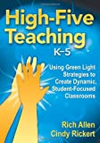 High-Five Teaching, K-5: Using Green Light Strategies to Create Dynamic, Student-Focused Classrooms