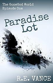 Paradise Lot: GoneGodWorld - Episode One