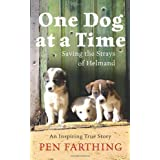 One Dog at a Time: Saving the Strays of Helmandby Pen Farthing
