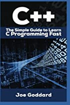 C++: The Ultimate Crash Course to Learning the Basics of C++ In No Time (c plus plus, C++ for beginners, programming computer, how to program) (HTML,  Java, C++ Course, C++ Development) (Volume 3)