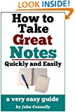 How To Take Great Notes Quickly And Easily: A Very Easy Guide (30 Minute Read) (The Learning Development Book Series 8)