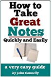 How To Take Great Notes Quickly And Easily: A Very Easy Guide