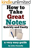 How To Take Great Notes Quickly And Easily: A Very Easy Guide (60 Minute Read) (The Learning Development Book Series 8)