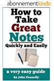 How To Take Great Notes Quickly And Easily: A Very Easy Guide (60 Minute Read) (The Learning Development Book Series 8) (English Edition)