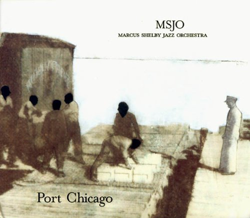 Port Chicago by MARCUS SHELBY JAZZ ORCHESTRA (2006-03-21)