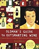 Oldman's Guide to Outsmarting Wine: 108 Ingenious Shortcuts to Navigate the World of Wine with Confidence and Style