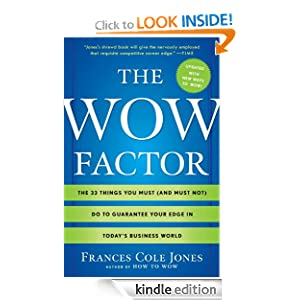 The Wow Factor The 33 Things You Must and Must Not Do to Guarantee Your Edge in Today's Business World Frances Cole Jones