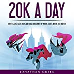 20K a Day: How to Launch More Books and Make More Money by Writing Faster, Better, and Smarter: Serve No Master, Book 3 | Jonathan Green