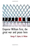 img - for Emperor William First, the great war and peace hero book / textbook / text book