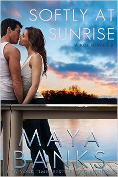 Softly at Sunrise (A KGI Novella) (KGI series) 1, Maya Banks - Amazon