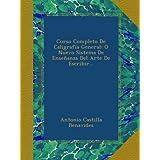 Curso Completo De Caligrafía General: O Nuevo Sistema De Enseñanza Del Arte De Escribir...
