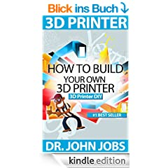 3D Printer DIY: How to Build Your Own 3D Printer from Scratch (English Edition)