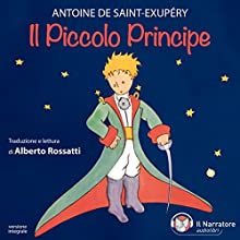 Il Piccolo Principe Audiobook by Antoine De Saint-Exupéry Narrated by Alberto Rossatti