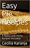 Easy Pie Recipes: 2 Pastry and 19 Pie Recipes Included (Old Fshioned Recipes Book 4)
