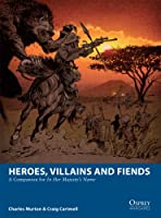 Heroes, Villains and Fiends: A Companion for In Her Majesty's Name (Osprey Wargames Book 2)
