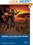 Heroes, Villains and Fiends: A Compan...