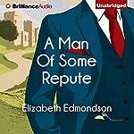 A Man of Some Repute: A Very English Mystery, Book 1 | Elizabeth Edmondson