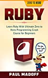 Ruby: Learn Ruby With Ultimate Zero to Hero Programming Crash Course for Beginners (Ruby, Programming Language, Ruby for D...