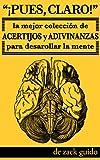 ¡Pues, Claro! La Mejor Colección de Acertijos y Adivinanzas para Desarollar la Mente (Spanish Edition)