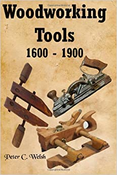 Woodworking Tools 1600 - 1900: Peter C. Welsh, Timeless Classic Books: 9781460915622: Amazon.com