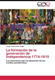 img - for La formaci n de la generaci n de Independencia 1774-1810: Los escenarios para la educaci n de los criollos santafere os (Spanish Edition) book / textbook / text book