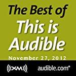 The Best of This Is Audible, November 27, 2012 | Kim Alexander